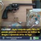 CUJUBIM - Ação conjunta entre PM e PC prende pessoas envolvidas ao tráfico de drogas e apreende arma